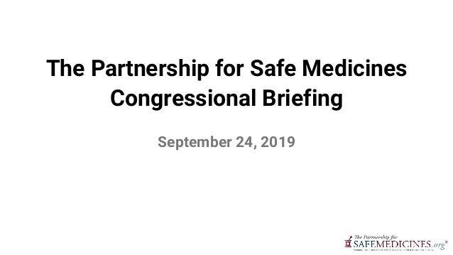 The Partnership for Safe Medicines Congressional Briefing September 24, 2019