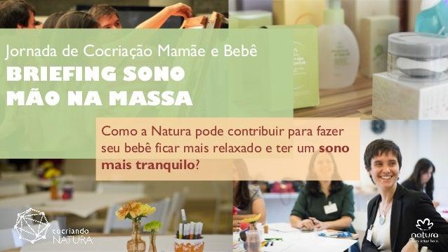 Jornada de Cocriação Mamãe e Bebê BRIEFING SONO MÃO NA MASSA Como a Natura pode contribuir para fazer seu bebê ficar mais ...