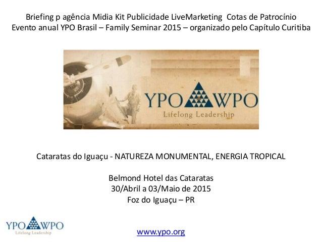 Briefing p agência Midia Kit Publicidade LiveMarketing Cotas de Patrocínio Evento anual YPO Brasil – Family Seminar 2015 –...