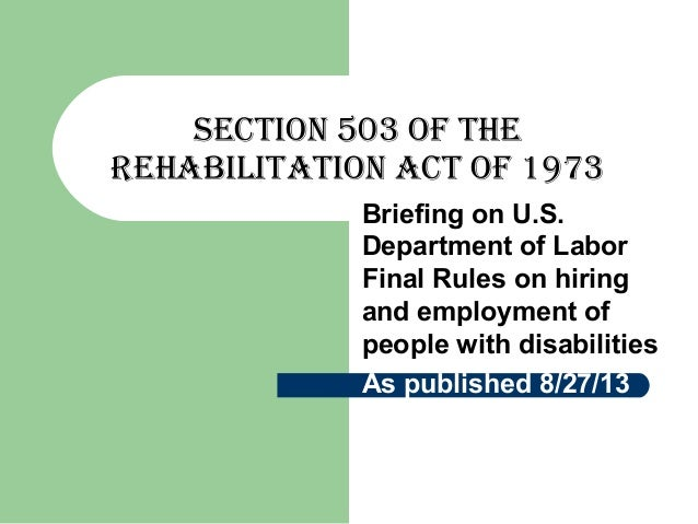 Section 503 of the Rehabilitation act of 1973 Briefing on U.S. Department of Labor Final Rules on hiring and employment of...