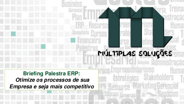 11 9 8344-0059 / 9 6230-3536 marcos@multiplassolucoes.com.br www.marcos@multiplassolucoes.com.br Briefing Palestra ERP: Ot...