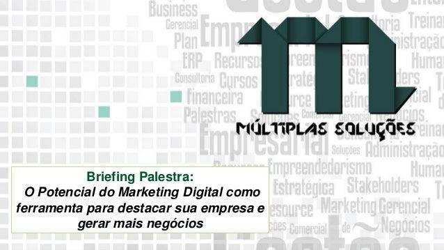11 9 8344-0059 / 9 6230-3536 marcos@multiplassolucoes.com.br www.marcos@multiplassolucoes.com.br Briefing Palestra: O Pote...