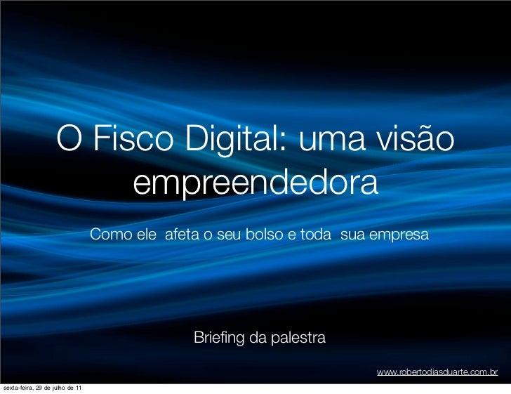 O Fisco Digital: uma visão                        empreendedora                                 Como ele afeta o seu bolso...