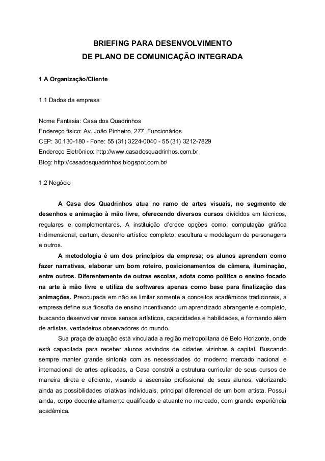 BRIEFING PARA DESENVOLVIMENTO DE PLANO DE COMUNICAÇÃO INTEGRADA 1 A Organização/Cliente 1.1 Dados da empresa Nome Fantasia...