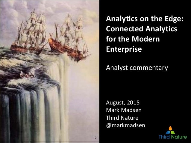 2 Analytics on the Edge:  Connected Analytics  for the Modern  Enterprise Analyst commentary August, 2015 Mark Madsen Thir...