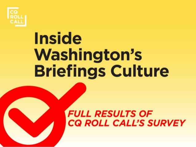 Inside Washington's Briefings Culture       FULL RESULTS OF CO ROLL CALL'$ SURVEY