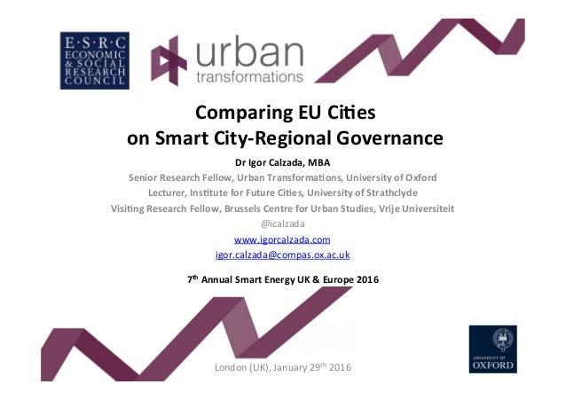 ComparingEUCi-es onSmartCity-RegionalGovernance DrIgorCalzada,MBA SeniorResearchFellow,UrbanTransforma-ons...