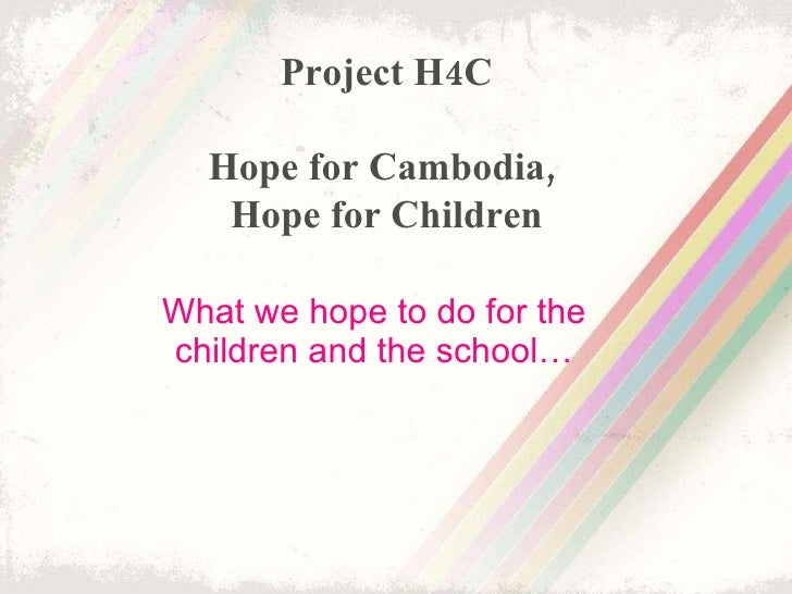 What we hope to do for the children and the school… Project H4C Hope for Cambodia,  Hope for Children