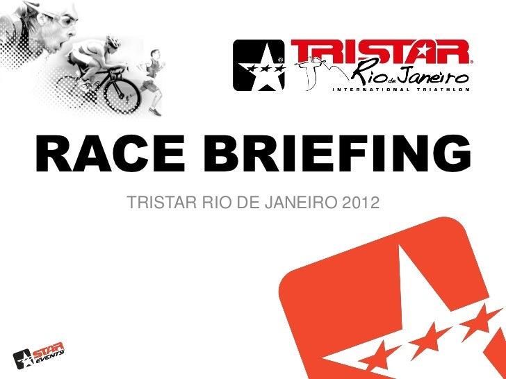 RACE BRIEFING  TRISTAR RIO DE JANEIRO 2012