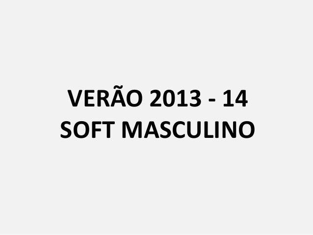 VERÃO 2013 - 14 SOFT MASCULINO