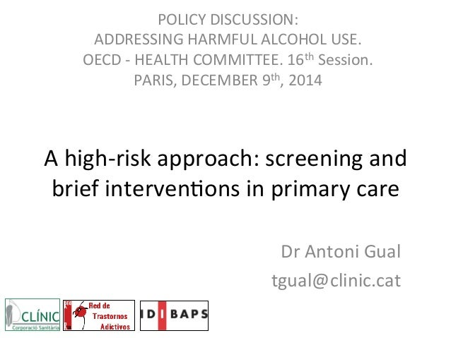 A	   high-­‐risk	   approach:	   screening	   and	    brief	   interven6ons	   in	   primary	   care	   	    Dr	   Antoni	...