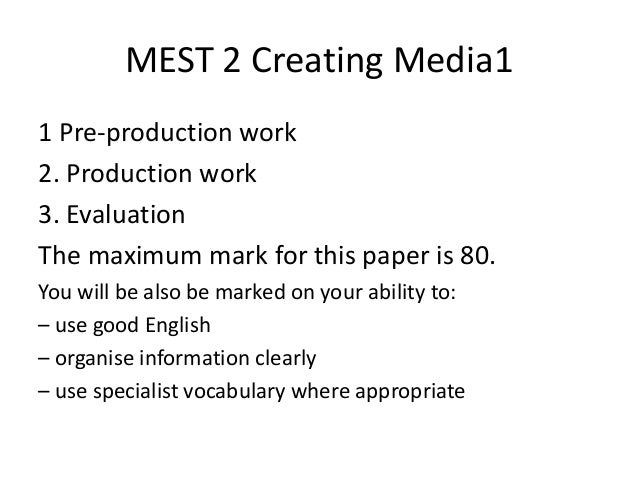 MEST 2 Creating Media11 Pre-production work2. Production work3. EvaluationThe maximum mark for this paper is 80.You will b...