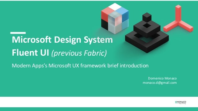 Microsoft Design System Fluent UI (previous Fabric) Modern Apps's Microsoft UX framework brief introduction Domenico Monac...