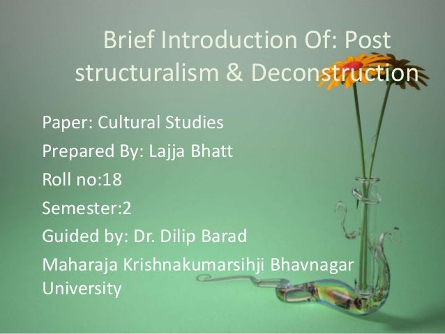 Brief Introduction Of: Post structuralism & Deconstruction Paper: Cultural Studies Prepared By: Lajja Bhatt Roll no:18 Sem...