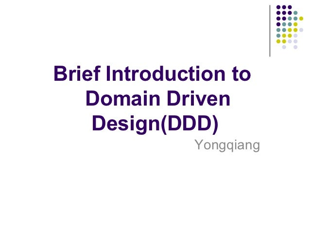 Brief Introduction to   Domain Driven    Design(DDD)              Yongqiang