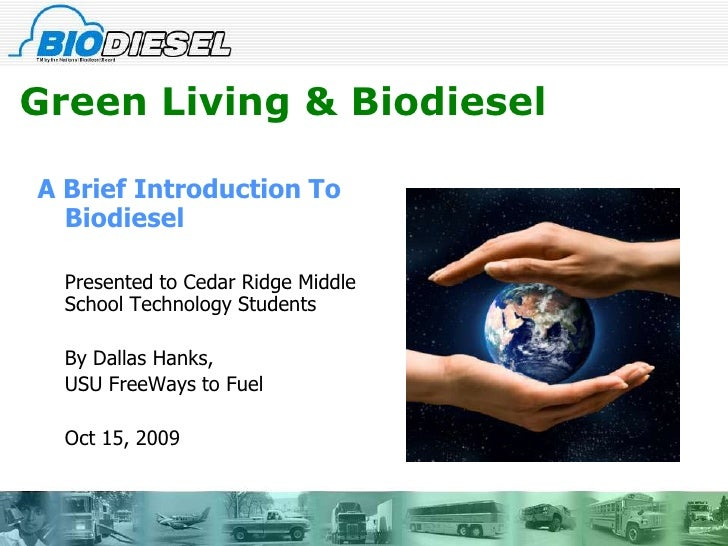 Green Living & Biodiesel<br />A Brief Introduction To Biodiesel<br />	Presented to Cedar Ridge Middle School Technology St...