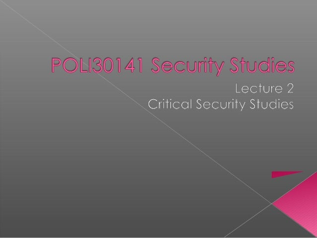    The aim of this lecture is to introduce you to:    the core commitments of critical security    studies   two key th...
