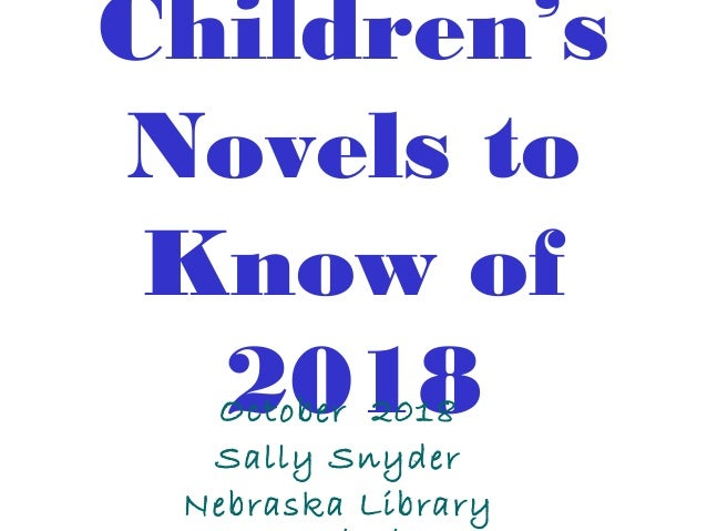 Children's Novels to Know of 2018October 2018 Sally Snyder Nebraska Library
