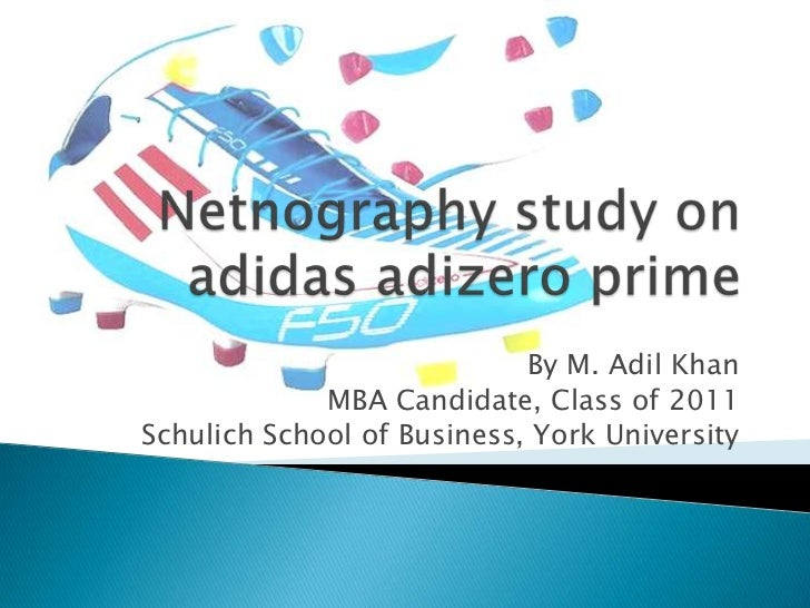 Netnography study on adidas adizero prime<br />By M. Adil Khan<br />MBA Candidate, Class of 2011<br />Schulich School of B...