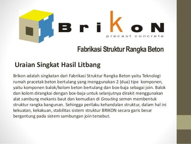 FabrikasiStrukturRangka Beton Brikon adalah singkatan dari Fabrikasi Struktur Rangka Beton yaitu Teknologi rumah pracetak ...