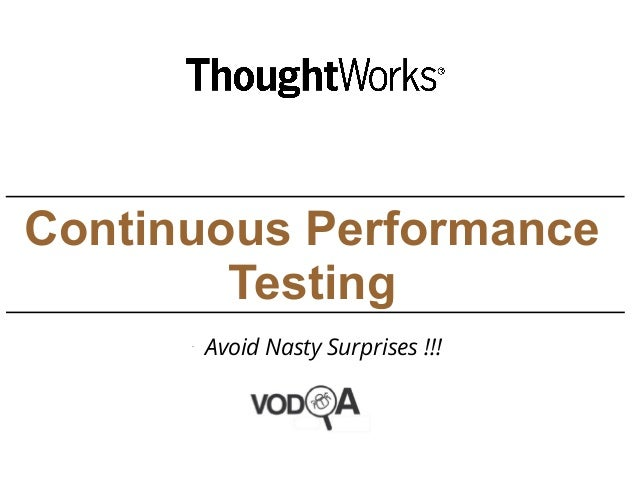Continuous Performance Testing  Avoid Nasty Surprises !!!