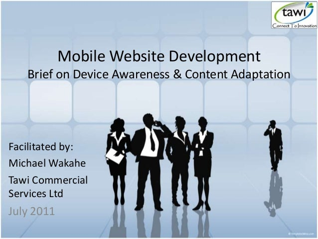 Mobile Website Development Brief on Device Awareness & Content Adaptation Facilitated by: Michael Wakahe Tawi Commercial S...