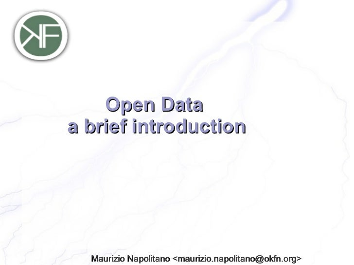 Open Dataa brief introduction  Maurizio Napolitano <maurizio.napolitano@okfn.org>