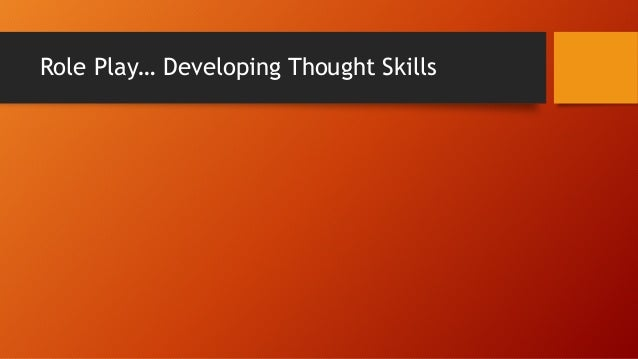 Role Play… Developing Thought Skills