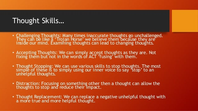 Thought Skills… • Challenging Thoughts: Many times inaccurate thoughts go unchallenged. They can be like a 'Trojan Horse' ...
