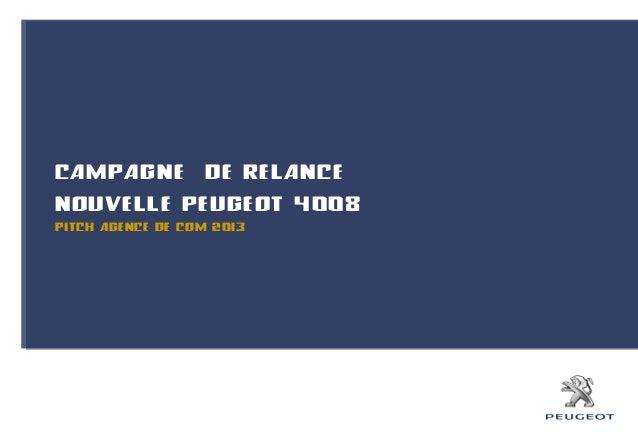CAMPAGNE DE RELANCENOUVELLE PEUGEOT 4008PITCH AGENCE DE COM 2013