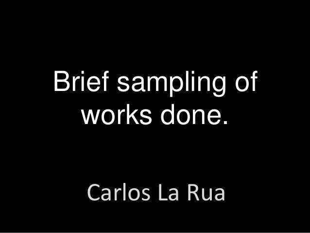 Brief sampling of works done. Carlos La Rua
