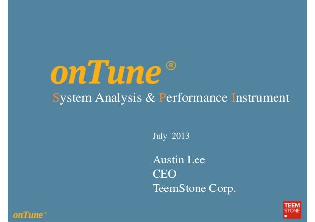 System Analysis & Performance Instrument July 2013 Austin Lee CEO TeemStone Corp.