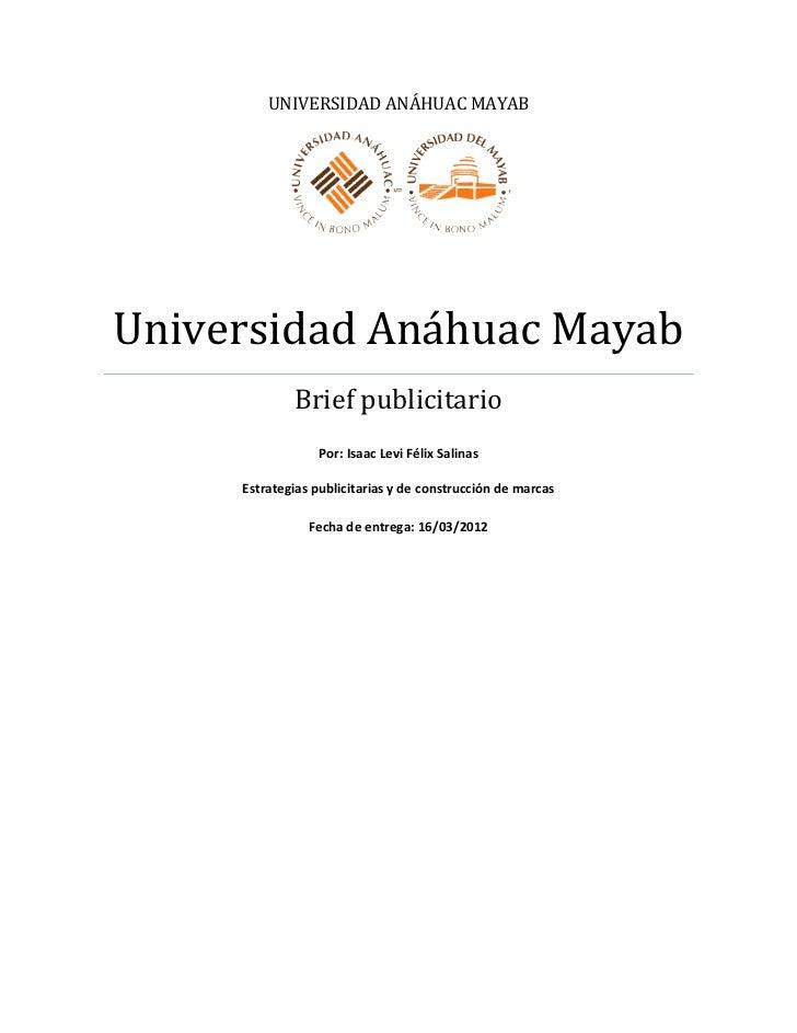 UNIVERSIDAD ANÁHUAC MAYABUniversidad Anáhuac Mayab             Brief publicitario                 Por: Isaac Levi Félix Sa...