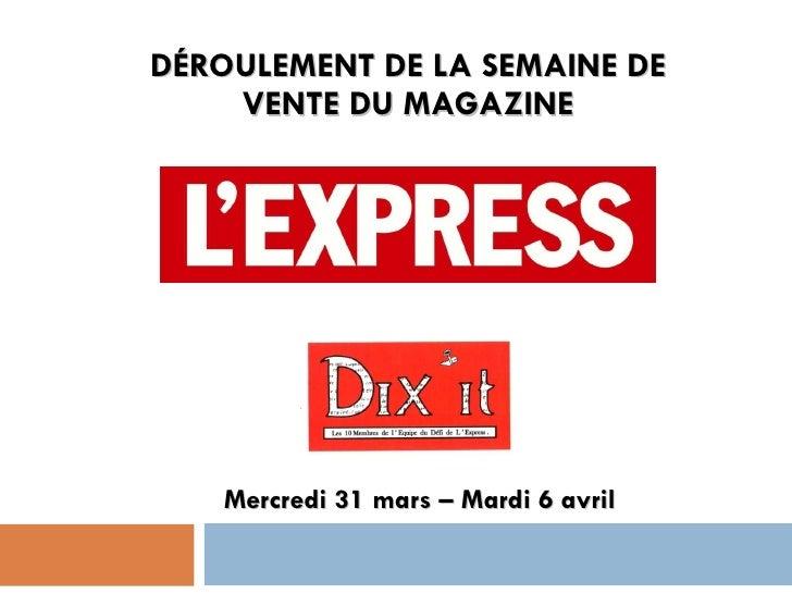 DÉROULEMENT DE LA SEMAINE DE VENTE DU MAGAZINE Mercredi 31 mars – Mardi 6 avril AVEC