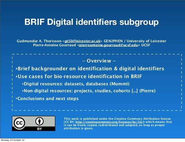 BRIF Digital identifiers subgroup              Gudmundur A. Thorisson <gt50@leicester.ac.uk> GEN2PHEN / University of Leice...