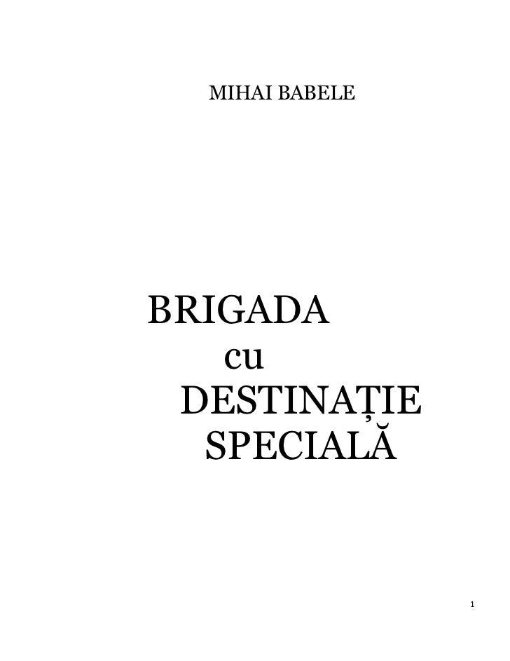 MIHAI BABELEBRIGADA   cu DESTINAŢIE  SPECIALĂ                 1
