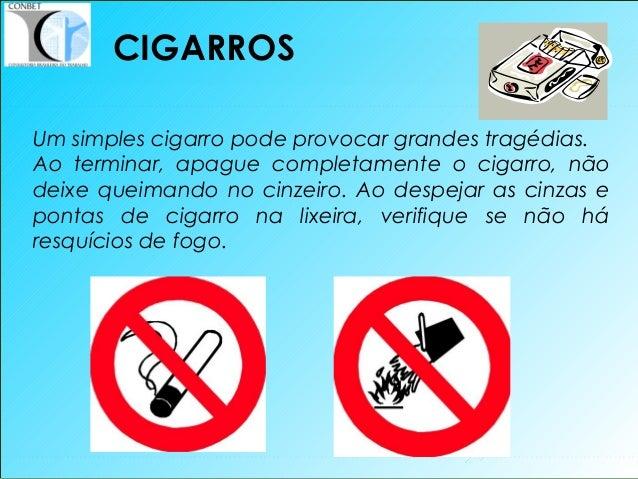24 Um simples cigarro pode provocar grandes tragédias. Ao terminar, apague completamente o cigarro, não deixe queimando no...