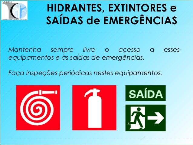 25 Mantenha sempre livre o acesso a esses equipamentos e às saídas de emergências. Faça inspeções periódicas nestes equipa...