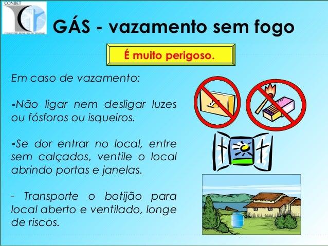 27 Em caso de vazamento: -Não ligar nem desligar luzes ou fósforos ou isqueiros. -Se dor entrar no local, entre sem calçad...