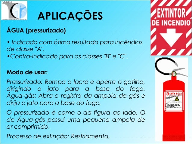 """38 ÁGUA (pressurizado) • Indicado com ótimo resultado para incêndios de classe """"A"""". •Contra-indicado para as classes """"B"""" e..."""
