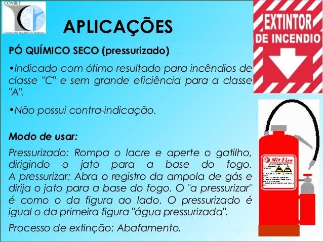 """40 PÓ QUÍMICO SECO (pressurizado) •Indicado com ótimo resultado para incêndios de classe """"C"""" e sem grande eficiência para ..."""