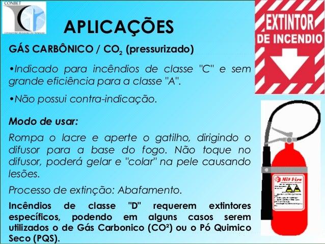 """41 GÁS CARBÔNICO / CO2 (pressurizado) •Indicado para incêndios de classe """"C"""" e sem grande eficiência para a classe """"A"""". •N..."""