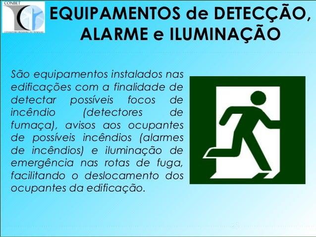 45 São equipamentos instalados nas edificações com a finalidade de detectar possíveis focos de incêndio (detectores de fum...