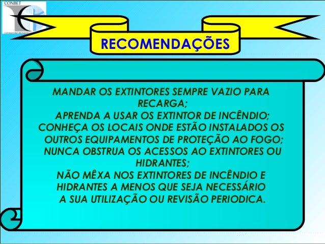 50 MANDAR OS EXTINTORES SEMPRE VAZIO PARA RECARGA; APRENDA A USAR OS EXTINTOR DE INCÊNDIO; CONHEÇA OS LOCAIS ONDE ESTÃO IN...