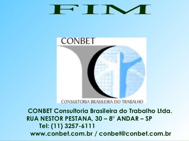 53 CONBET Consultoria Brasileira do Trabalho Ltda. RUA NESTOR PESTANA, 30 – 8° ANDAR – SP Tel: (11) 3257-6111 www.conbet.c...