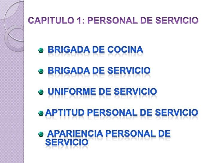 CAPITULO 1: PERSONAL DE SERVICIO<br /> Brigada de cocina <br /> Brigada de servicio<br /> Uniforme de servicio <br />Aptit...