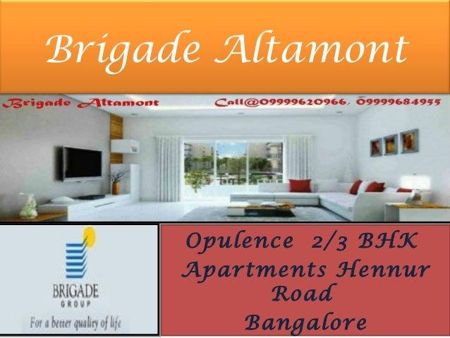 Brigade Altamont      Opulence 2/3 BHK      Apartments Hennur            Road          Bangalore