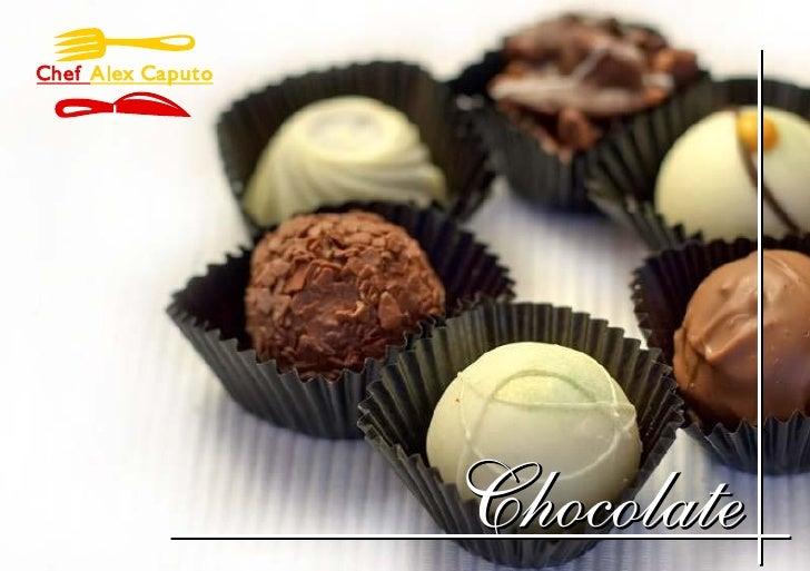 Chef Alex Caputo                        Chocolate