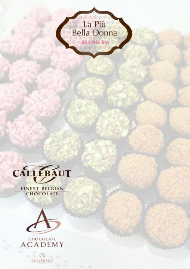 La Pit)  Bella Donna  BRIGADERIA  c ~C J  CALLEBAUT /'  FINEST BELGIAN  CHOCOLATE  CHOCOLATE  ACADEMY  ®  CAllEBAUT
