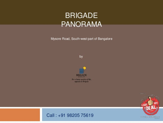 Call : +91 98205 75619 by Brigade Group BRIGADE PANORAMA Mysore Road, South-west part of Bangalore